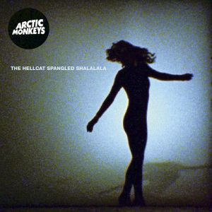 Arctic Monkeys The Hellcat Spangled Shalalala, 2011