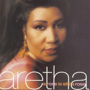 Aretha Franklin A Rose Is Still a Rose, 1998