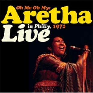 Oh Me Oh My: Aretha Live in Philly, 1972 - album