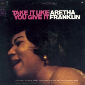 Aretha Franklin Take It Like You Give It, 1967