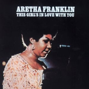 Aretha Franklin This Girl's in Love with You, 1970