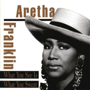 Aretha Franklin What You See Is What You Sweat, 1991