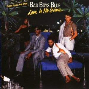 Bad Boys Blue Love Is No Crime, 1987