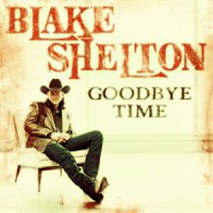 Goodbye Time Blake Shelton lyrics - YouTube