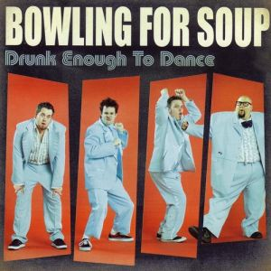 Bowling For Soup Drunk Enough to Dance, 2002