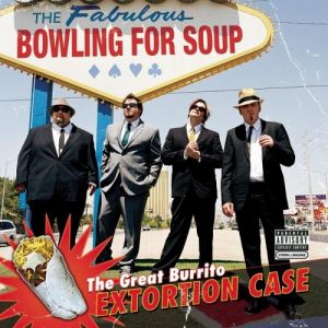 Bowling For Soup The Great Burrito Extortion Case, 2006