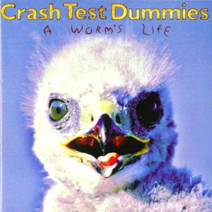 Crash Test Dummies A Worm's Life, 1996