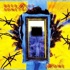 Deep Blue Something Home, 1993