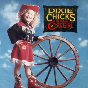 Dixie Chicks Little Ol' Cowgirl, 1992