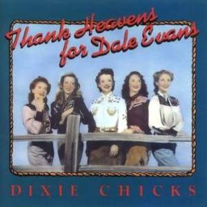 Dixie Chicks Thank Heavens for Dale Evans, 1990