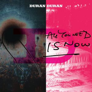 Duran Duran All You Need Is Now, 2010