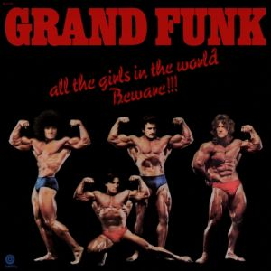Grand Funk Railroad All the Girls in the World Beware!!!, 1974