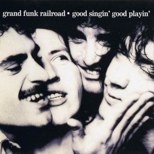 Grand Funk Railroad Good Singin', Good Playin', 1976