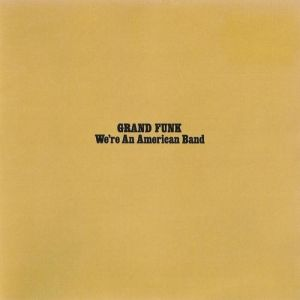 Grand Funk Railroad We're an American Band, 1973