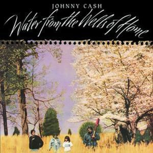 Johnny Cash Water From The Wells Of Home, 1988