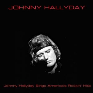 Johnny Hallyday Johnny Hallyday sings America's Rockin' Hits,