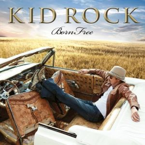 Kid Rock Born Free, 2010