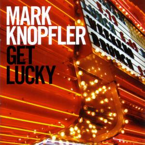 Mark Knopfler Get Lucky, 2009