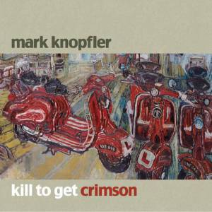 Mark Knopfler Kill to Get Crimson, 2007