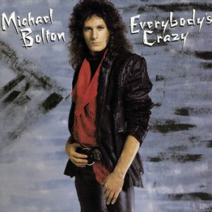 Michael Bolton Everybody's Crazy, 1985