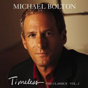 Michael Bolton Timeless: The Classics Vol. 2, 1999