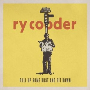Ry Cooder Pull Up Some Dust and Sit Down, 2011