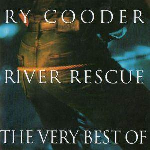 Ry Cooder River Rescue: The Very Best of Ry Cooder, 1999