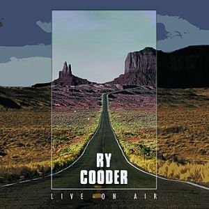 Ry Cooder Ry Cooder: Live on Air, 2011