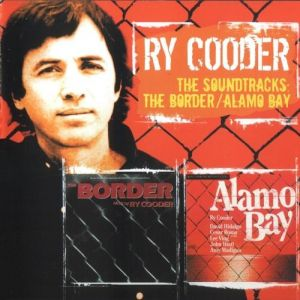 Ry Cooder THe Soundtracks: The Border / Alamo Bay, 2006