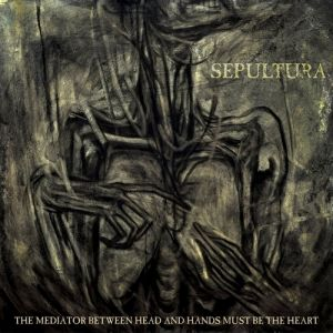 Sepultura The Mediator Between Headand Hands Must Be the Heart, 2013