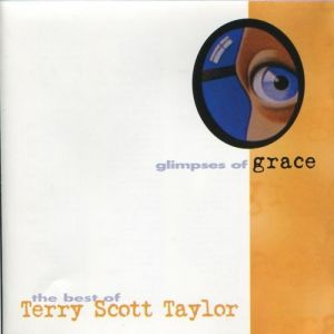 Terry Scott Taylor Glimpses Of Grace: The Best Of Terry Scott Taylor,