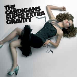 The Cardigans Super Extra Gravity, 2005