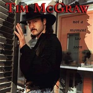 Tim McGraw Not a Moment Too Soon, 1994