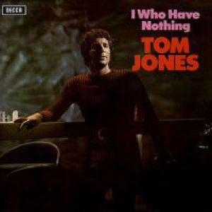 Tom Jones I Who Have Nothing, 1970
