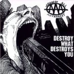 Against All Authority Destroy What Destroys You, 1996