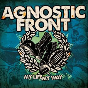 Agnostic Front My Life My Way, 2011