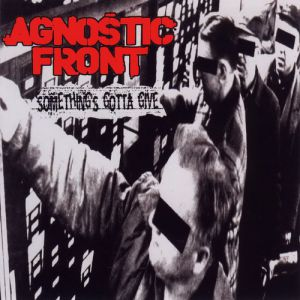Agnostic Front Something's Gotta Give, 1998