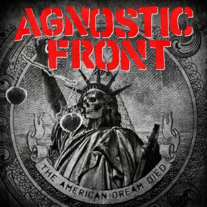 Agnostic Front The American Dream Died, 2015