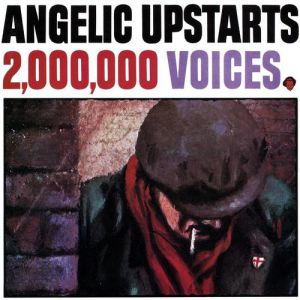 Angelic Upstarts 2,000,000 Voices, 1981