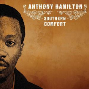 Anthony Hamilton Southern Comfort, 2007