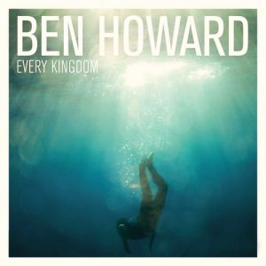 Ben Howard Every Kingdom, 2011