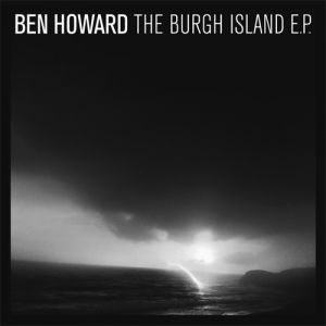 Ben Howard The Burgh Island EP, 2012