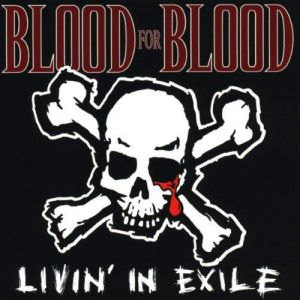 Blood for Blood Livin' in Exile, 1999