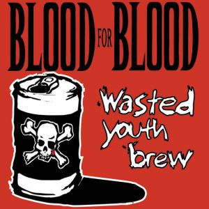 Blood for Blood Wasted Youth Brew, 2001