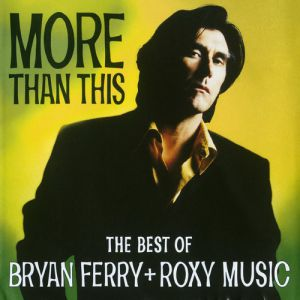 More Than This: The Best Of Bryan Ferry + Roxy Music - album