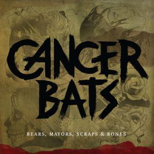 Cancer Bats Bears, Mayors, Scraps & Bones, 2010