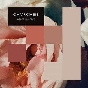 CHVRCHES Leave a Trace, 2015