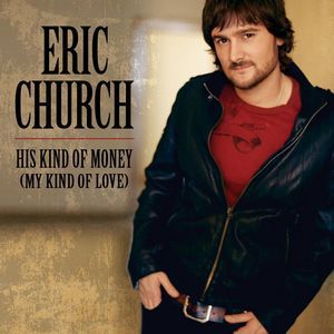 Eric Church His Kind of Money (My Kind of Love), 2008