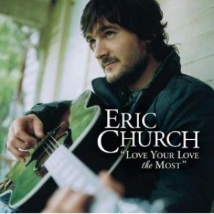 Eric Church Love Your Love the Most, 2009