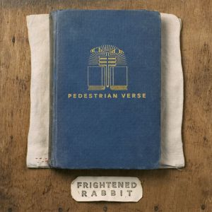 Frightened Rabbit Pedestrian Verse, 2013